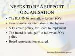 needs to be a support organisation