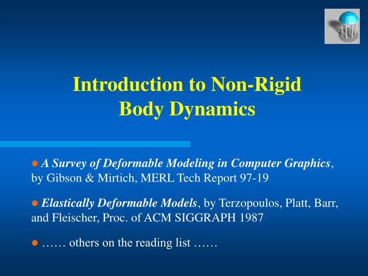 Introduction to non rigid body dynamics