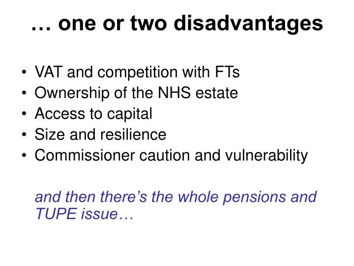 … one or two disadvantages