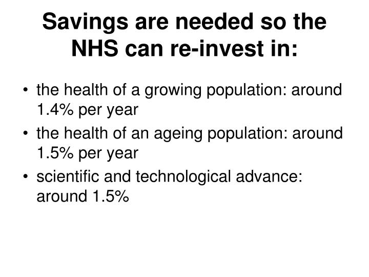 Savings are needed so the NHS can re-invest in: