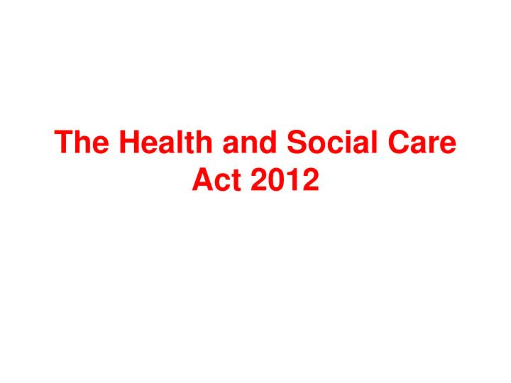 The Health and Social Care Act 2012