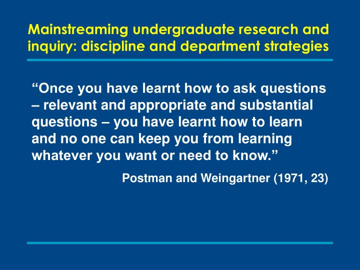Mainstreaming undergraduate research and inquiry: discipline and department strategies