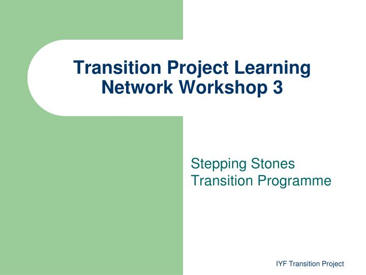 transition project learning network workshop 3 n.