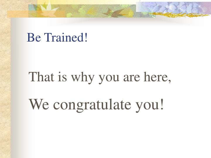 Be Trained!