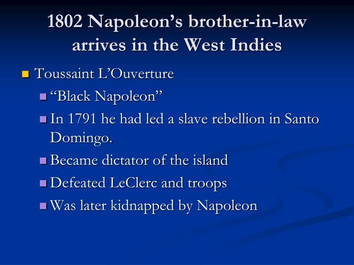 1802 Napoleon's brother-in-law arrives in the West Indies