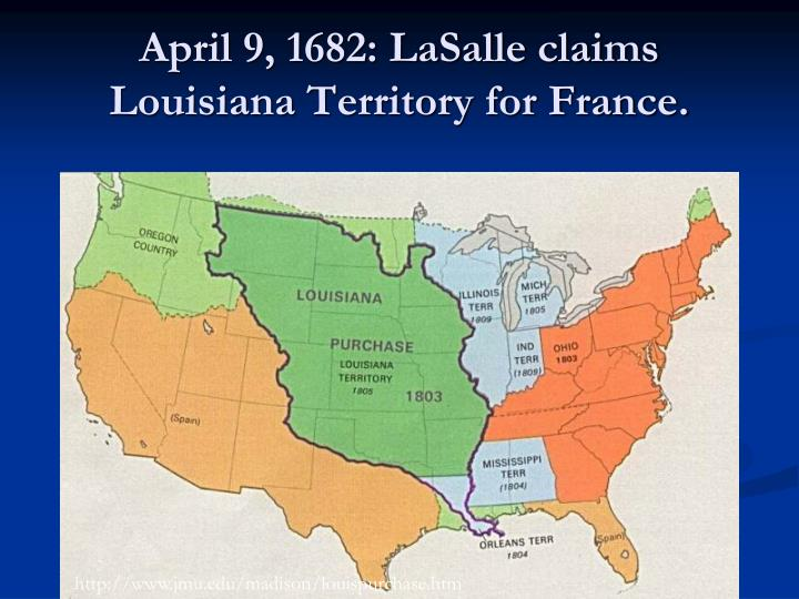 April 9, 1682: LaSalle claims Louisiana Territory for France.