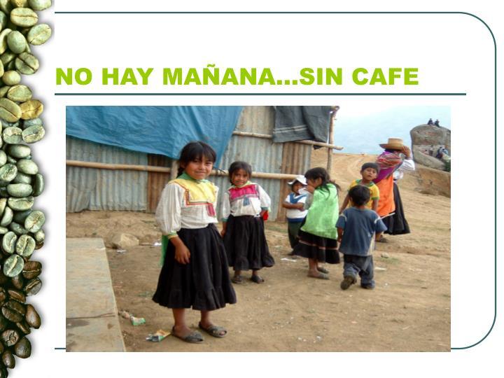 NO HAY MAÑANA…SIN CAFE