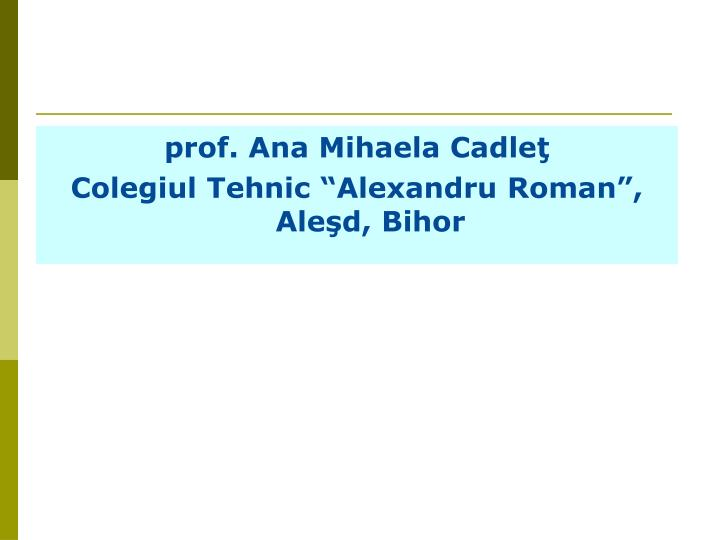 prof. Ana Mihaela Cadleţ