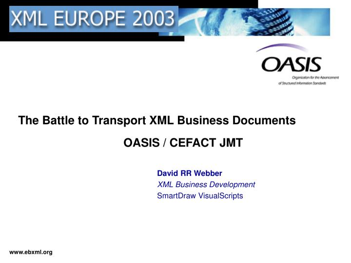 the battle to transport xml business documents oasis cefact jmt n.
