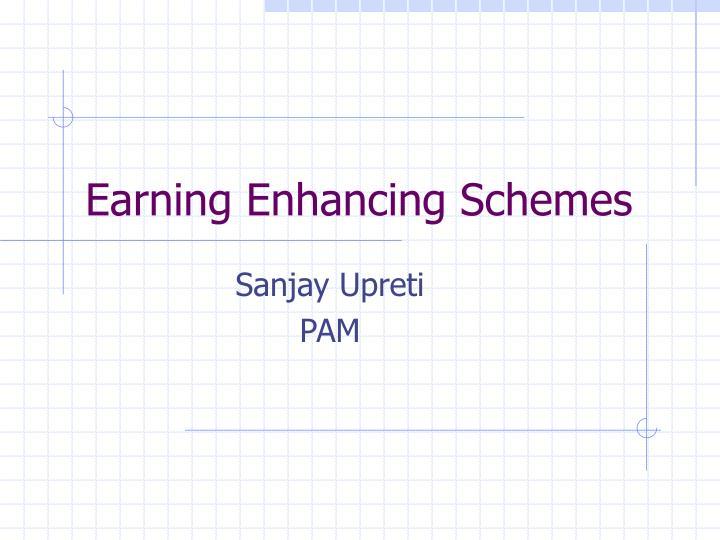 earning enhancing schemes n.