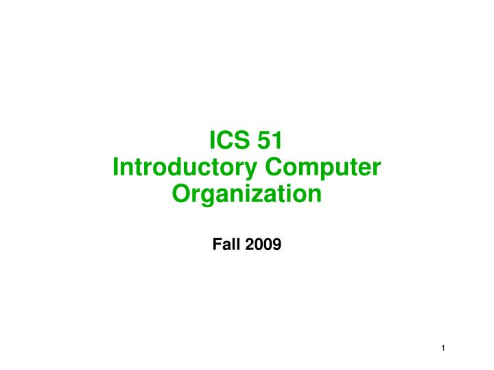 Ics 51 introductory computer organization