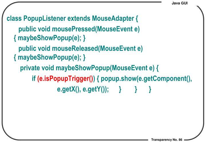 class PopupListener extends MouseAdapter {