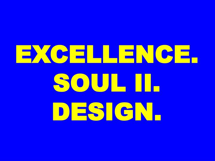 EXCELLENCE. SOUL II.