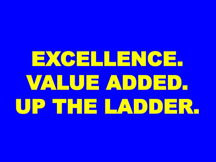 EXCELLENCE. VALUE ADDED.