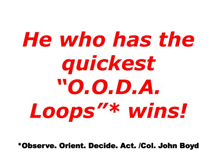 "He who has the quickest ""O.O.D.A. Loops""* wins!"