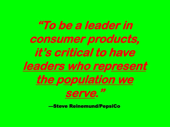 """To be a leader in consumer products, it's critical to have"