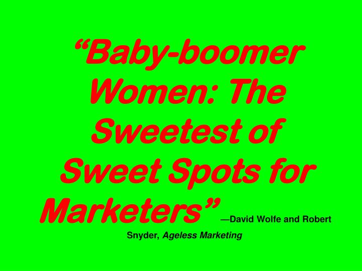 """Baby-boomer Women: The Sweetest of"