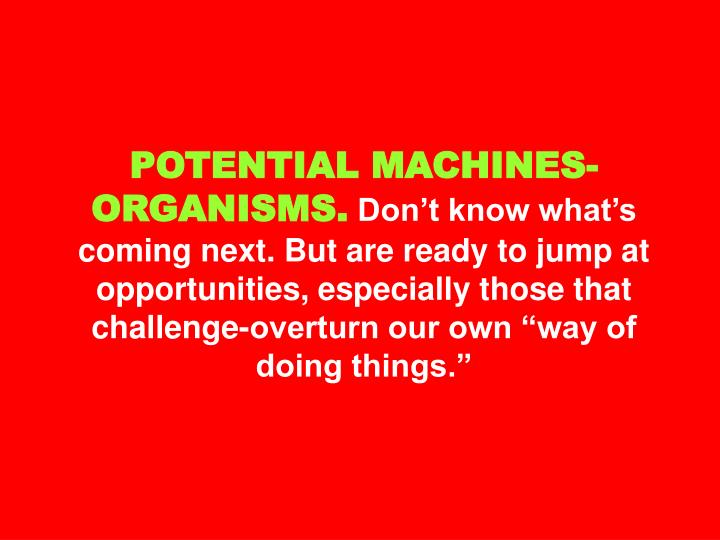 POTENTIAL MACHINES-ORGANISMS.