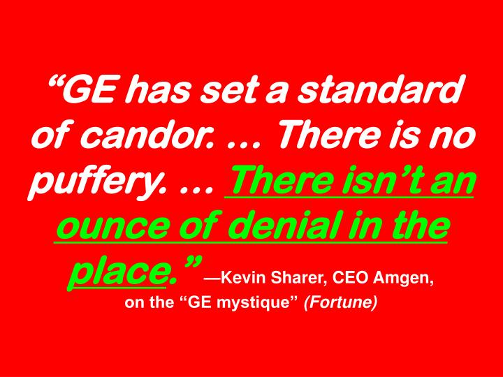 """GE has set a standard of candor. … There is no puffery. …"