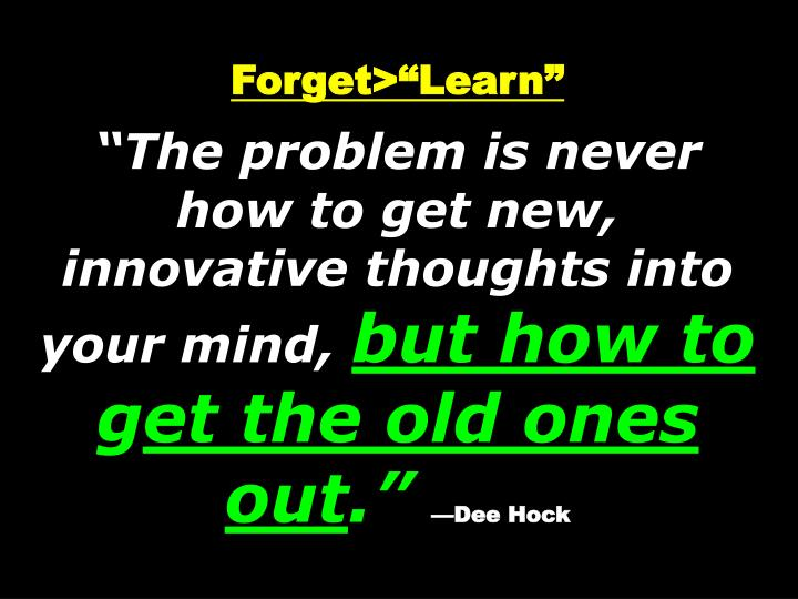"Forget>""Learn"""
