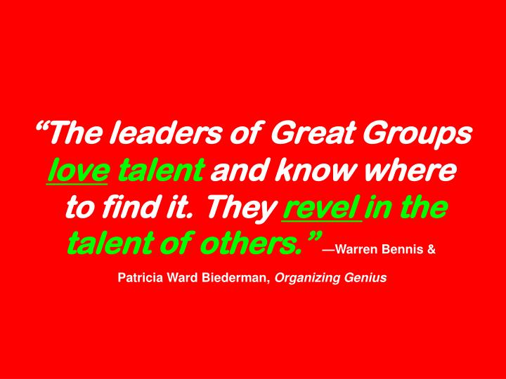 """The leaders of Great Groups"