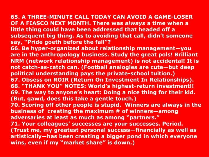 65. A THREE-MINUTE CALL TODAY CAN AVOID A GAME-LOSER OF A FIASCO NEXT MONTH. There was