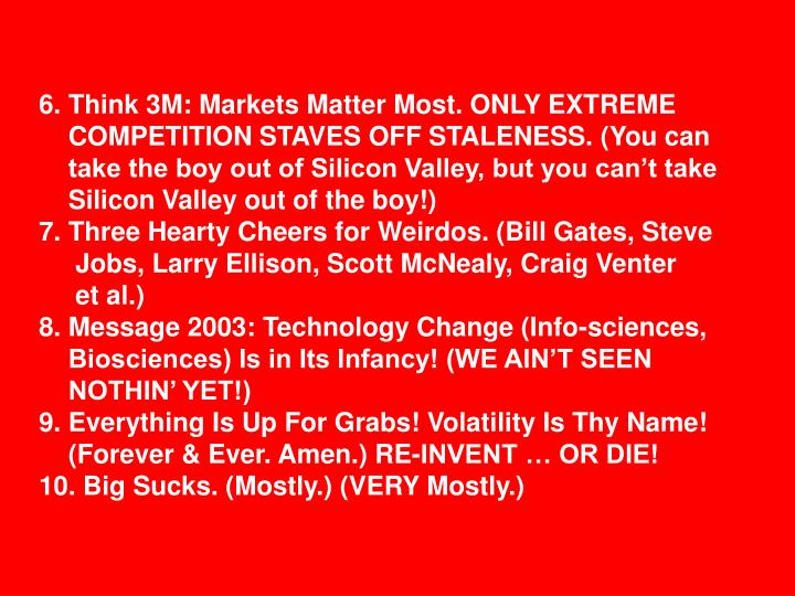 6. Think 3M: Markets Matter Most. ONLY EXTREME