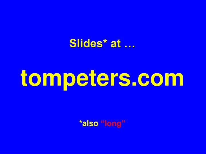 Slides at tompeters com also long