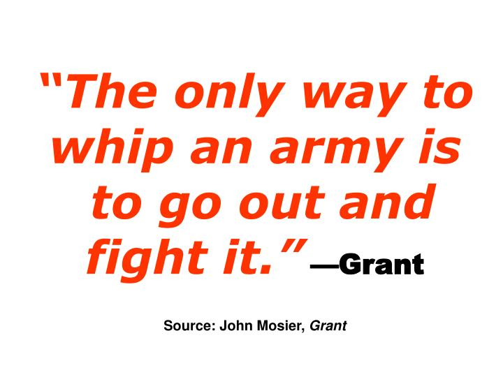 """The only way to whip an army is"