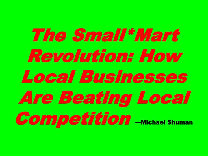 The Small*Mart Revolution: How Local Businesses Are Beating Local Competition