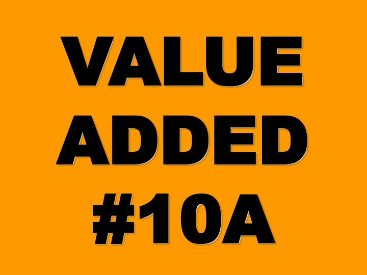 VALUE ADDED #10A
