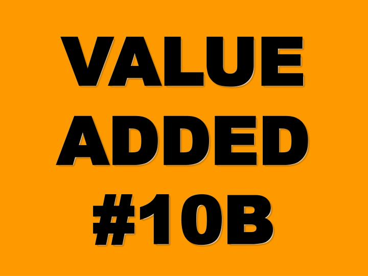 VALUE ADDED #10B