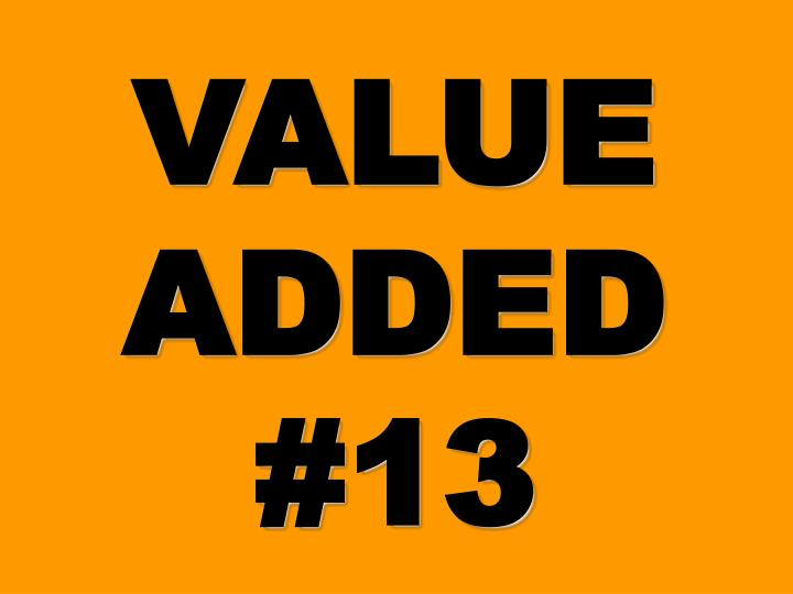 VALUE ADDED #13
