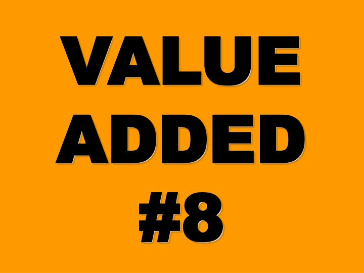 VALUE ADDED #8