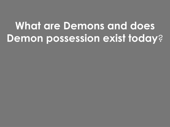 what are demons and does demon possession exist today n.