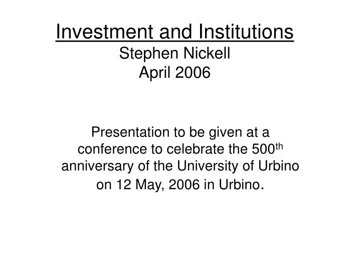 investment and institutions stephen nickell april 2006 n.