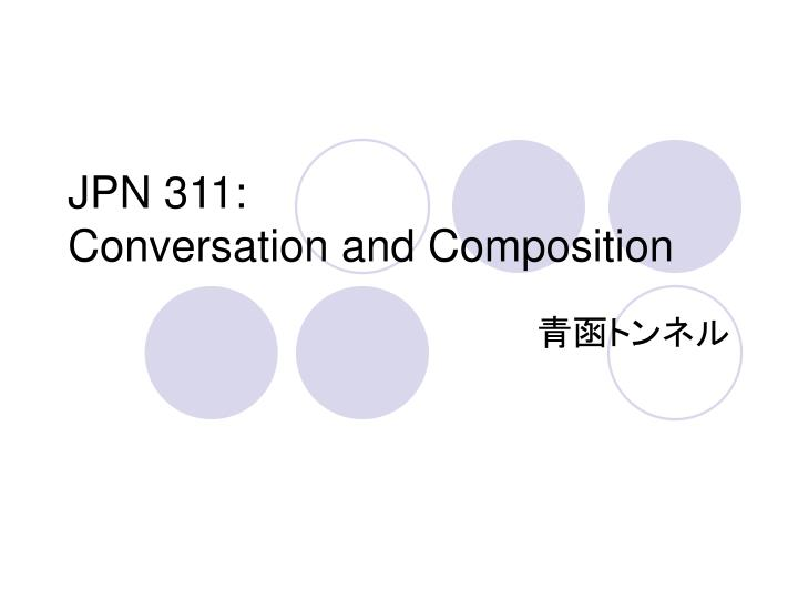 jpn 311 conversation and composition n.