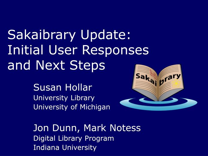 sakaibrary update initial user responses and next steps n.