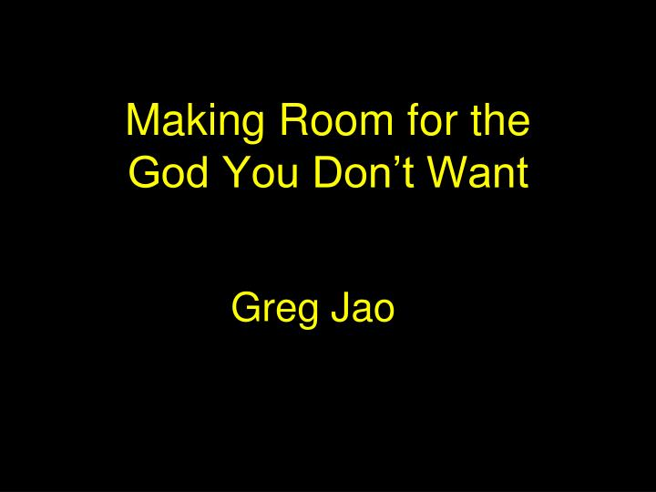 making room for the god you don t want n.