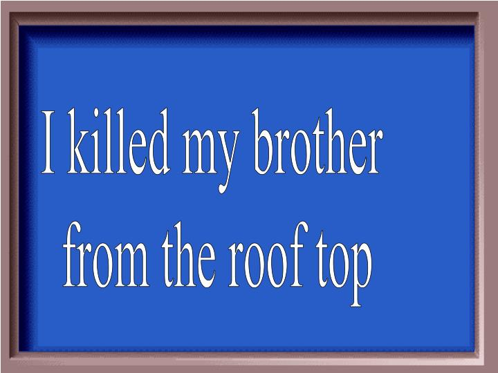 I killed my brother