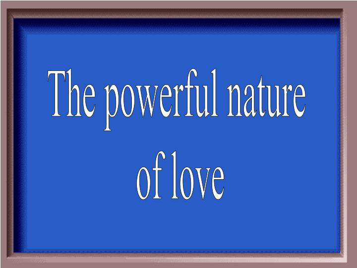 The powerful nature