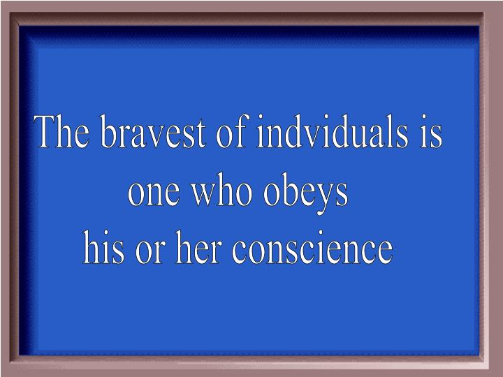 The bravest of indviduals is