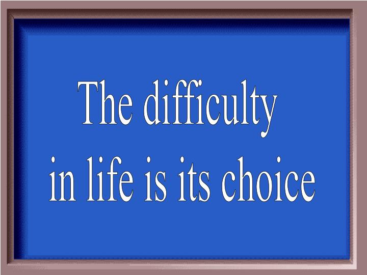 The difficulty