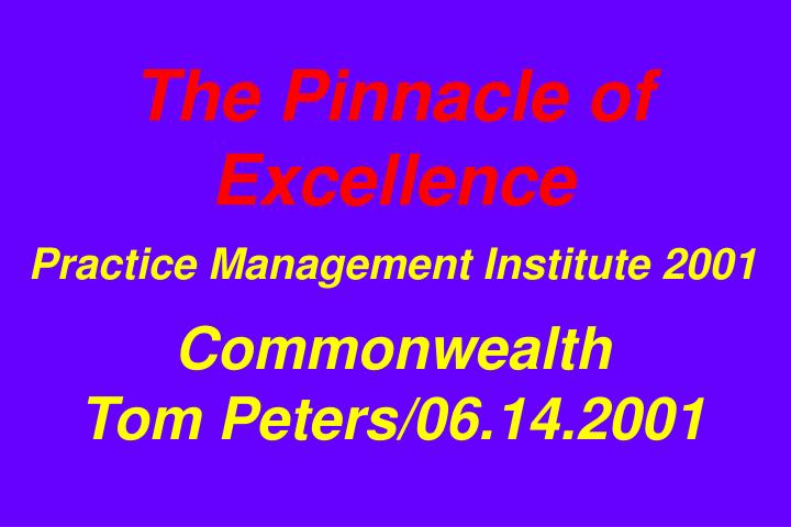 the pinnacle of excellence practice management institute 2001 commonwealth tom peters 06 14 2001 n.
