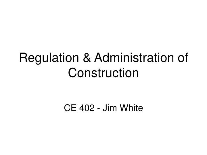 Regulation administration of construction