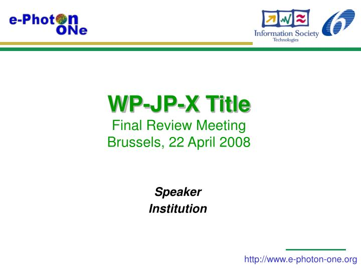 wp jp x title final review meeting brussels 22 april 2008 n.