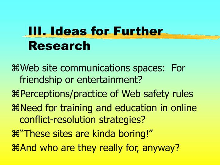 III. Ideas for Further Research