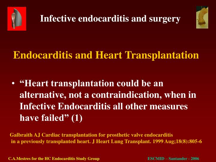 """Heart transplantation could be an alternative, not a contraindication, when in Infective Endocarditis all other measures have failed"" (1)"
