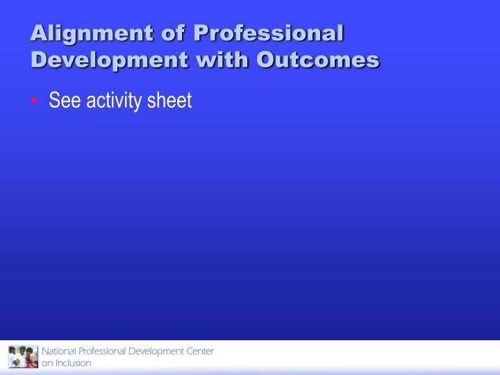 Alignment of Professional Development with Outcomes