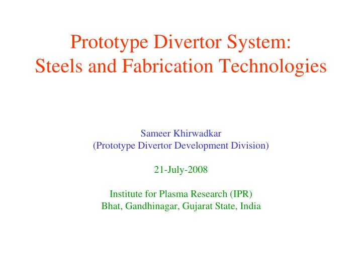 prototype divertor system steels and fabrication technologies n.